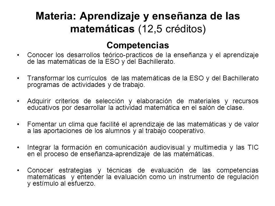 Materia: Aprendizaje y enseñanza de las matemáticas (12,5 créditos) Competencias Conocer los desarrollos teórico-practicos de la enseñanza y el aprend