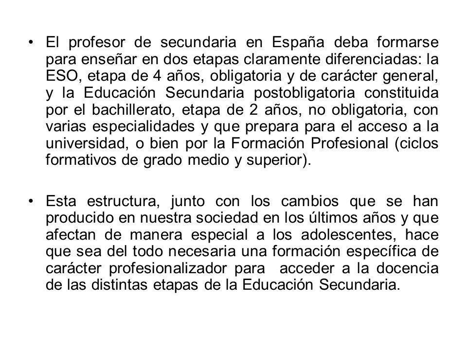 El profesor de secundaria en España deba formarse para enseñar en dos etapas claramente diferenciadas: la ESO, etapa de 4 años, obligatoria y de carác