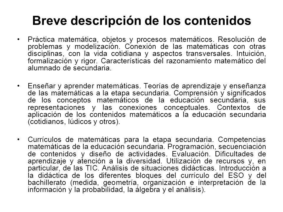 Breve descripción de los contenidos Práctica matemática, objetos y procesos matemáticos. Resolución de problemas y modelización. Conexión de las matem