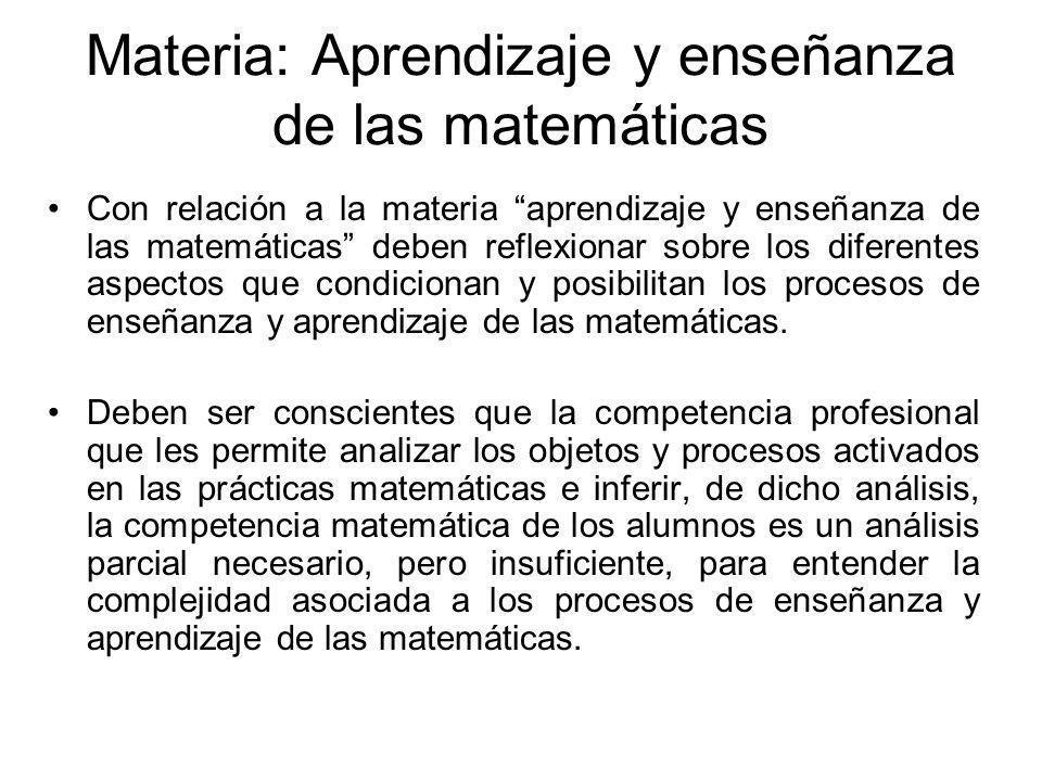 Con relación a la materia aprendizaje y enseñanza de las matemáticas deben reflexionar sobre los diferentes aspectos que condicionan y posibilitan los