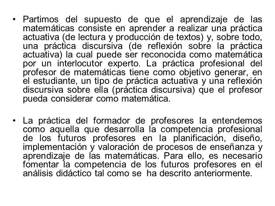 Partimos del supuesto de que el aprendizaje de las matemáticas consiste en aprender a realizar una práctica actuativa (de lectura y producción de text