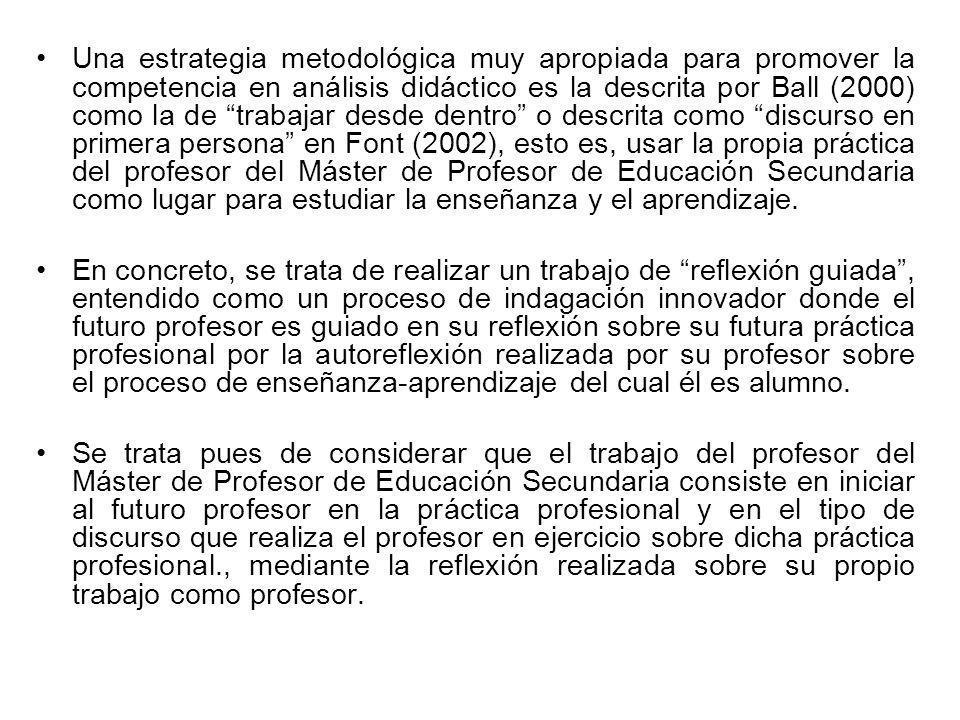 Una estrategia metodológica muy apropiada para promover la competencia en análisis didáctico es la descrita por Ball (2000) como la de trabajar desde