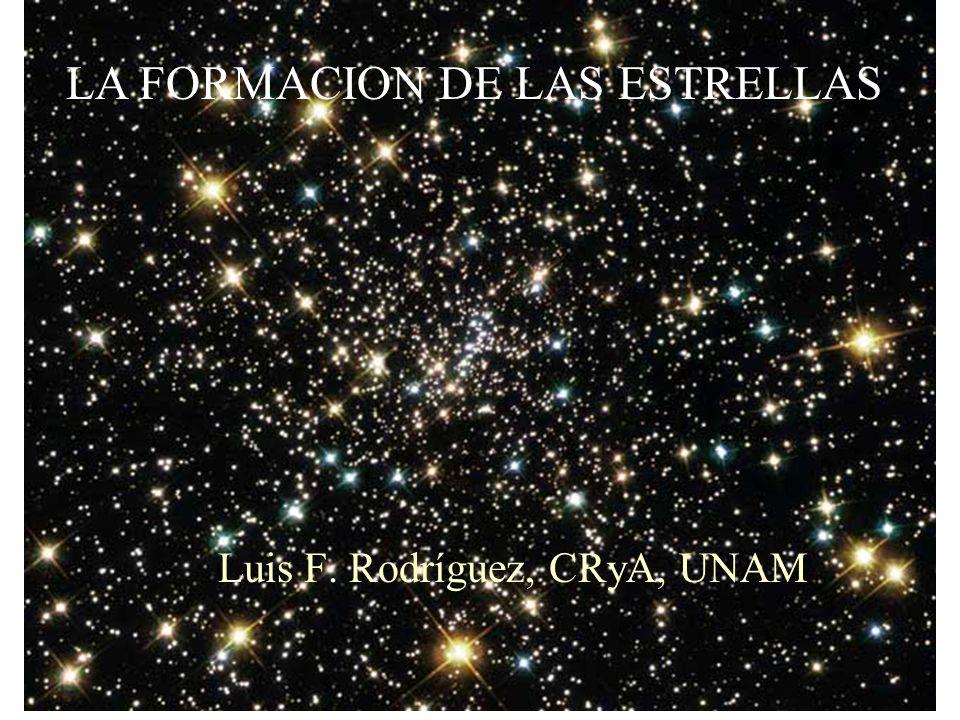 LA FORMACION DE LAS ESTRELLAS Luis F. Rodríguez, CRyA, UNAM