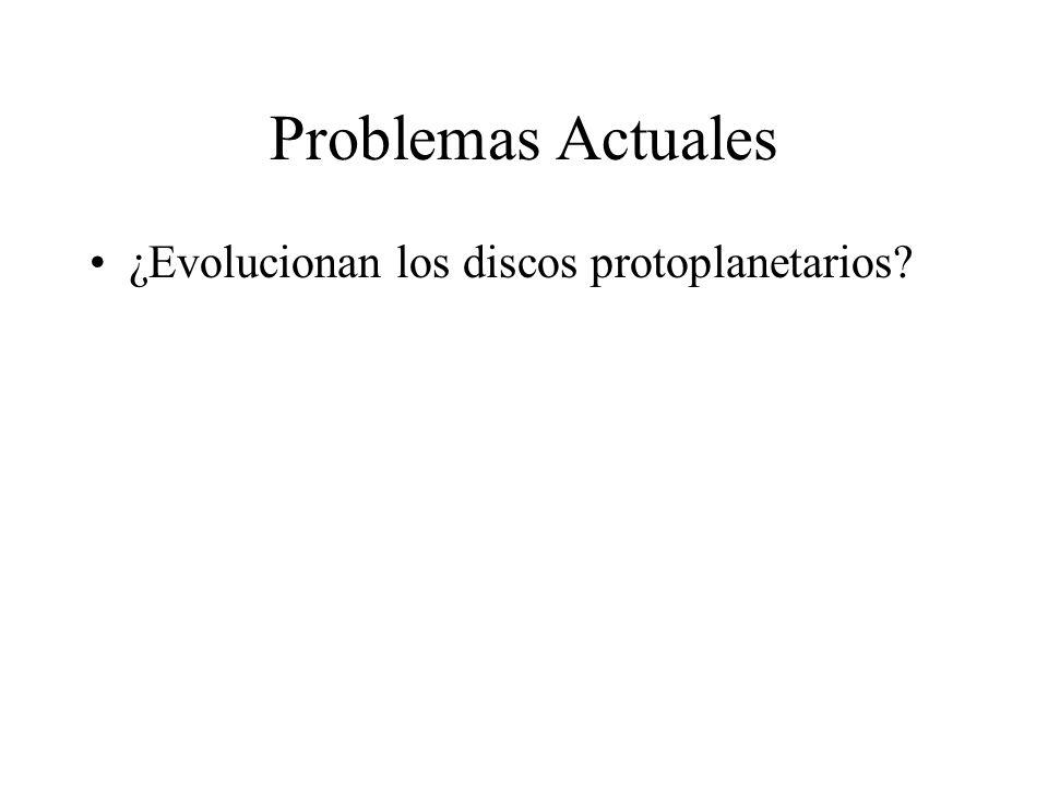 Problemas Actuales ¿Evolucionan los discos protoplanetarios?