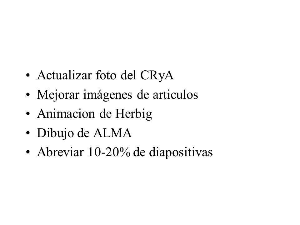 Actualizar foto del CRyA Mejorar imágenes de articulos Animacion de Herbig Dibujo de ALMA Abreviar 10-20% de diapositivas