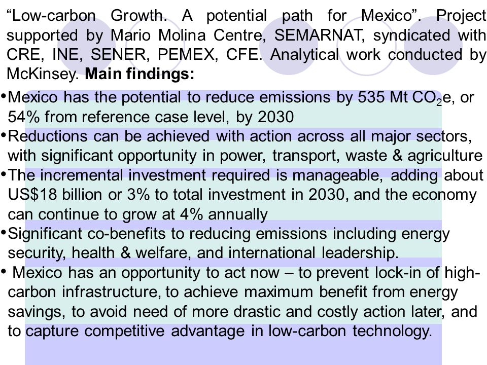 Low-carbon Growth. A potential path for Mexico. Project supported by Mario Molina Centre, SEMARNAT, syndicated with CRE, INE, SENER, PEMEX, CFE. Analy
