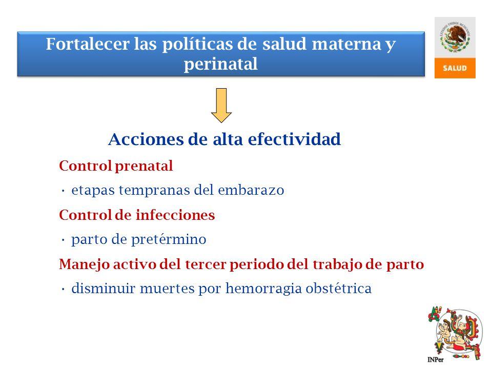 Acciones de alta efectividad Control prenatal etapas tempranas del embarazo Control de infecciones parto de pretérmino Manejo activo del tercer period