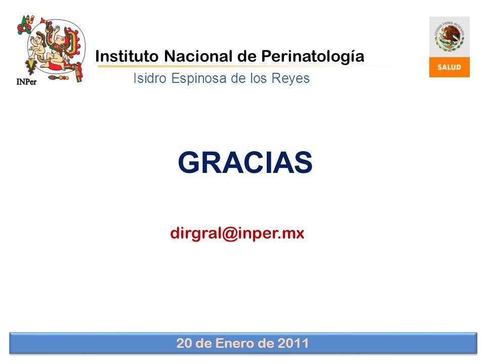 dirgral@inper.mx Instituto Nacional de Perinatología GRACIAS Isidro Espinosa de los Reyes 20 de Enero de 2011