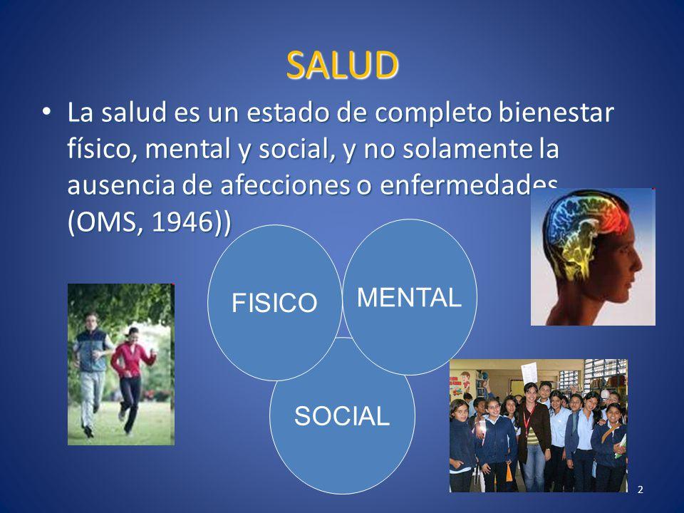 2 SALUD La salud es un estado de completo bienestar físico, mental y social, y no solamente la ausencia de afecciones o enfermedades. (OMS, 1946)) La
