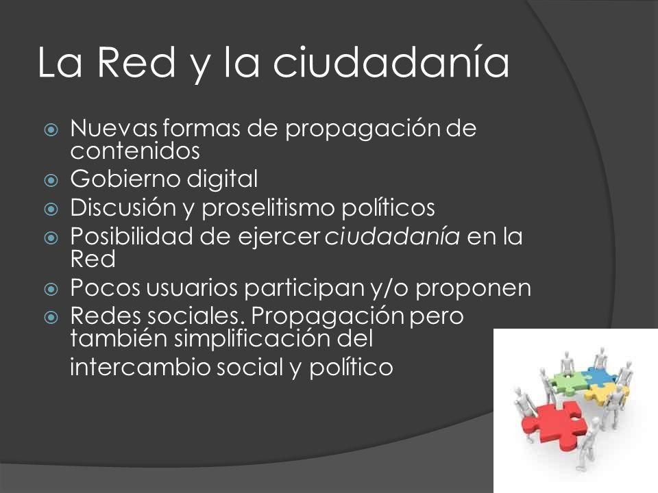 Nuevas formas de propagación de contenidos Gobierno digital Discusión y proselitismo políticos Posibilidad de ejercer ciudadanía en la Red Pocos usuarios participan y/o proponen Redes sociales.