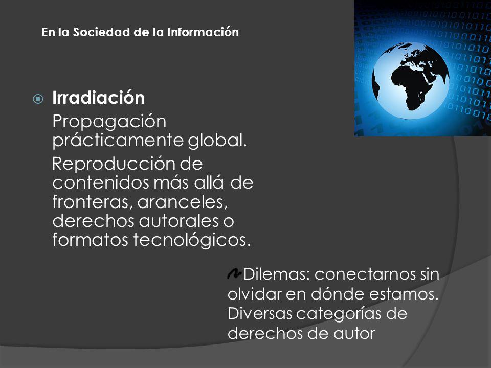 Irradiación Propagación prácticamente global.