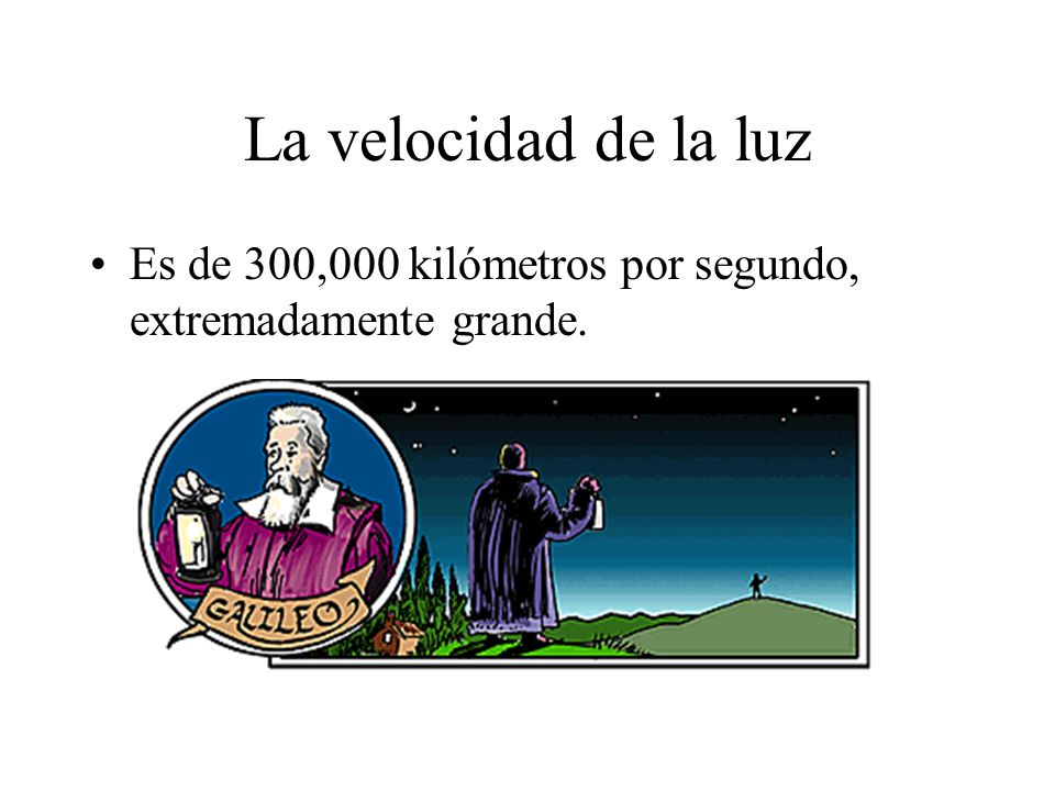 La velocidad de la luz Es de 300,000 kilómetros por segundo, extremadamente grande.