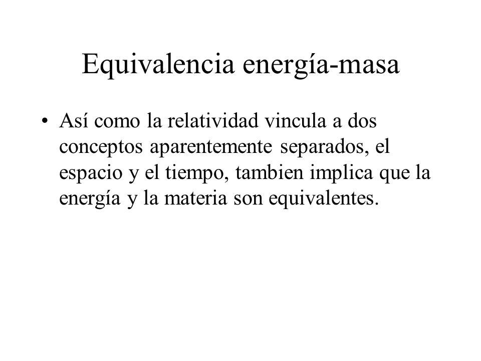 Equivalencia energía-masa Así como la relatividad vincula a dos conceptos aparentemente separados, el espacio y el tiempo, tambien implica que la ener