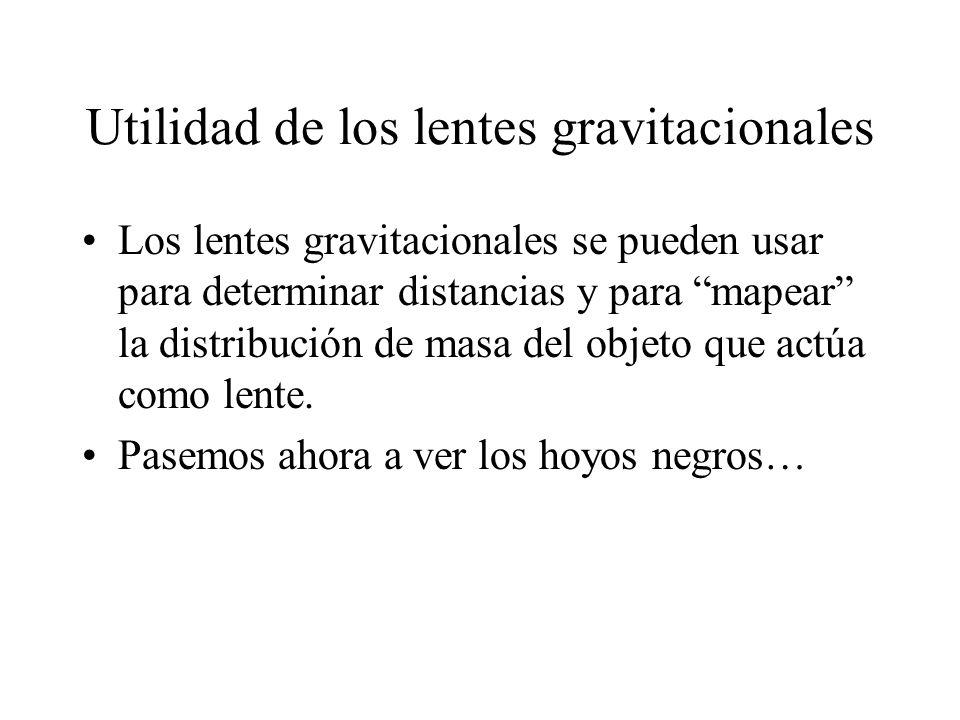 Utilidad de los lentes gravitacionales Los lentes gravitacionales se pueden usar para determinar distancias y para mapear la distribución de masa del