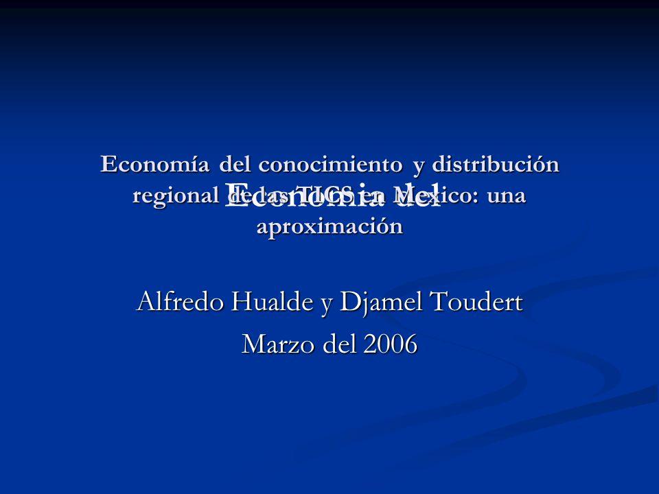Economia del Economía del conocimiento y distribución regional de las TICS en Mexico: una aproximación Alfredo Hualde y Djamel Toudert Marzo del 2006