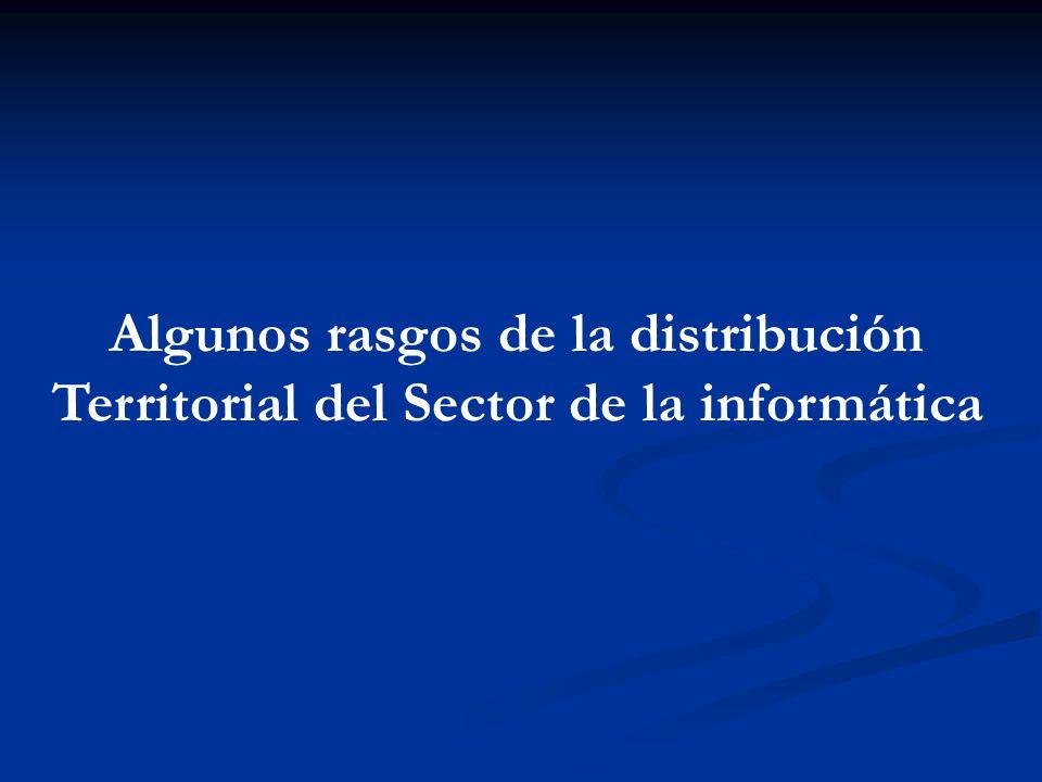 Algunos rasgos de la distribución Territorial del Sector de la informática