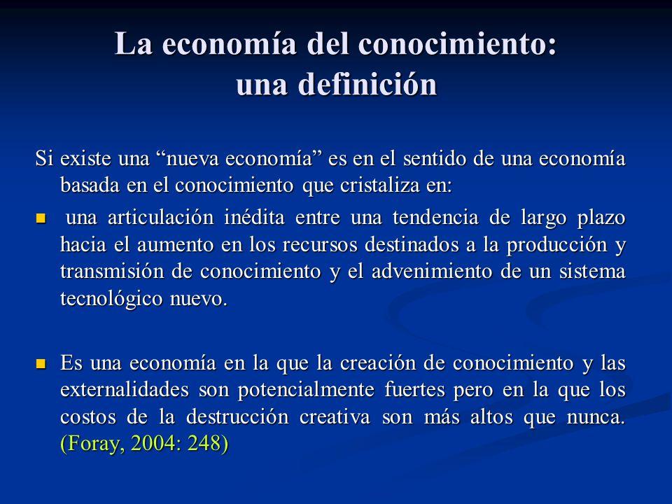 La economía del conocimiento: una definición Si existe una nueva economía es en el sentido de una economía basada en el conocimiento que cristaliza en