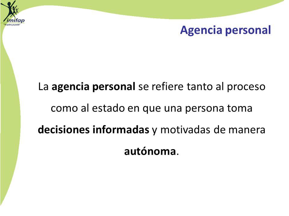 Agencia personal La agencia personal se refiere tanto al proceso como al estado en que una persona toma decisiones informadas y motivadas de manera au