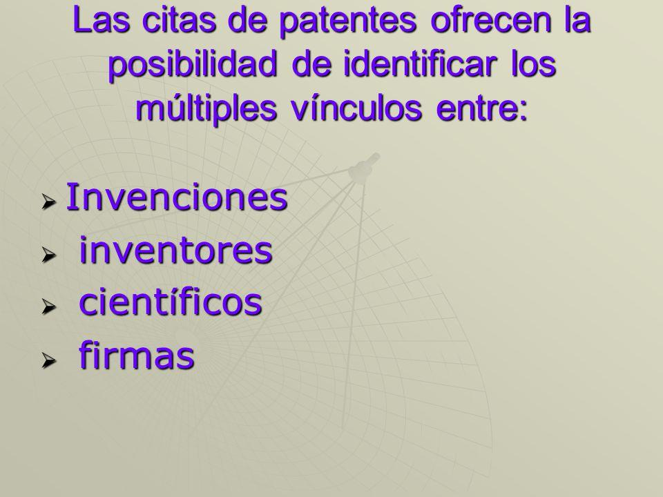 Las citas de patentes posibilitan además: El estudio de las diseminaciones tecnol ó gicas El estudio de las diseminaciones tecnol ó gicas La creaci ó n de indicadores de la importancia o impacto tecnol ó gico de cada patente.