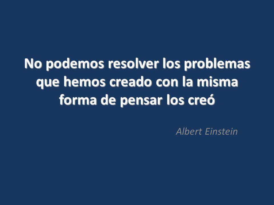 No podemos resolver los problemas que hemos creado con la misma forma de pensar los creó Albert Einstein