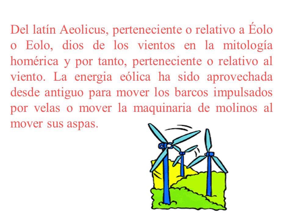 Del latín Aeolicus, perteneciente o relativo a Éolo o Eolo, dios de los vientos en la mitología homérica y por tanto, perteneciente o relativo al vien