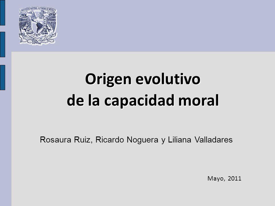 Rosaura Ruiz, Ricardo Noguera y Liliana Valladares Mayo, 2011 Origen evolutivo de la capacidad moral