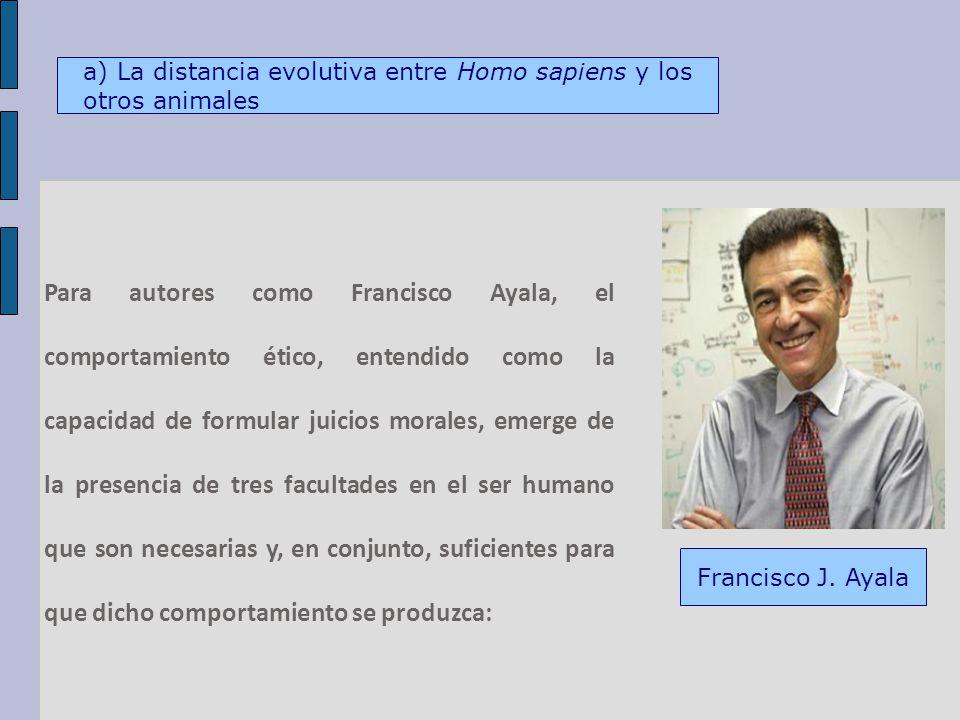 Para autores como Francisco Ayala, el comportamiento ético, entendido como la capacidad de formular juicios morales, emerge de la presencia de tres facultades en el ser humano que son necesarias y, en conjunto, suficientes para que dicho comportamiento se produzca: Francisco J.