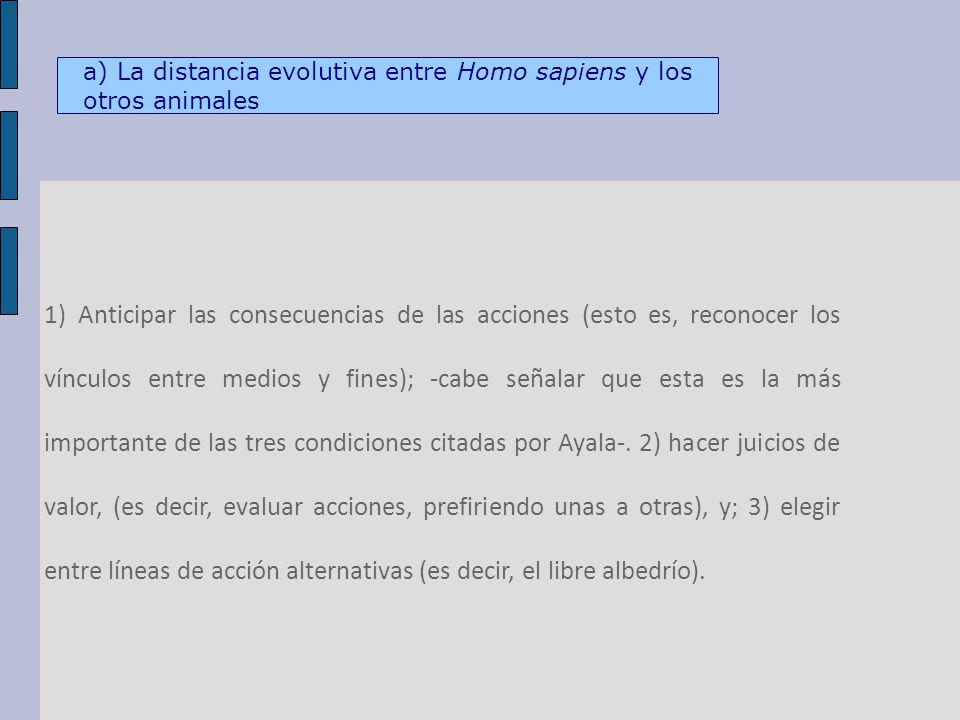 1) Anticipar las consecuencias de las acciones (esto es, reconocer los vínculos entre medios y fines); -cabe señalar que esta es la más importante de las tres condiciones citadas por Ayala-.