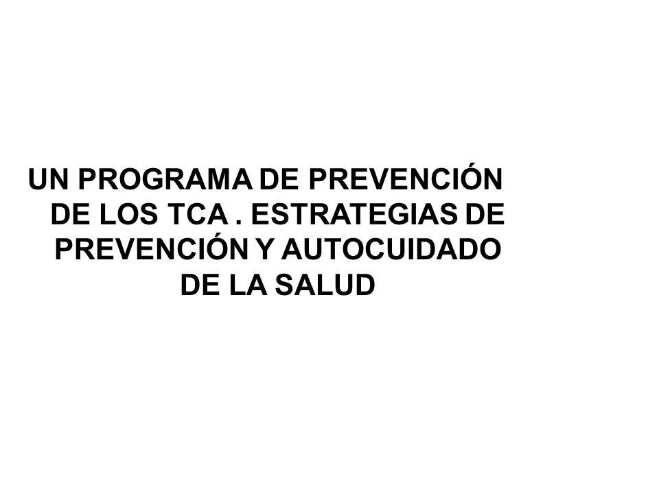UN PROGRAMA DE PREVENCIÓN DE LOS TCA. ESTRATEGIAS DE PREVENCIÓN Y AUTOCUIDADO DE LA SALUD