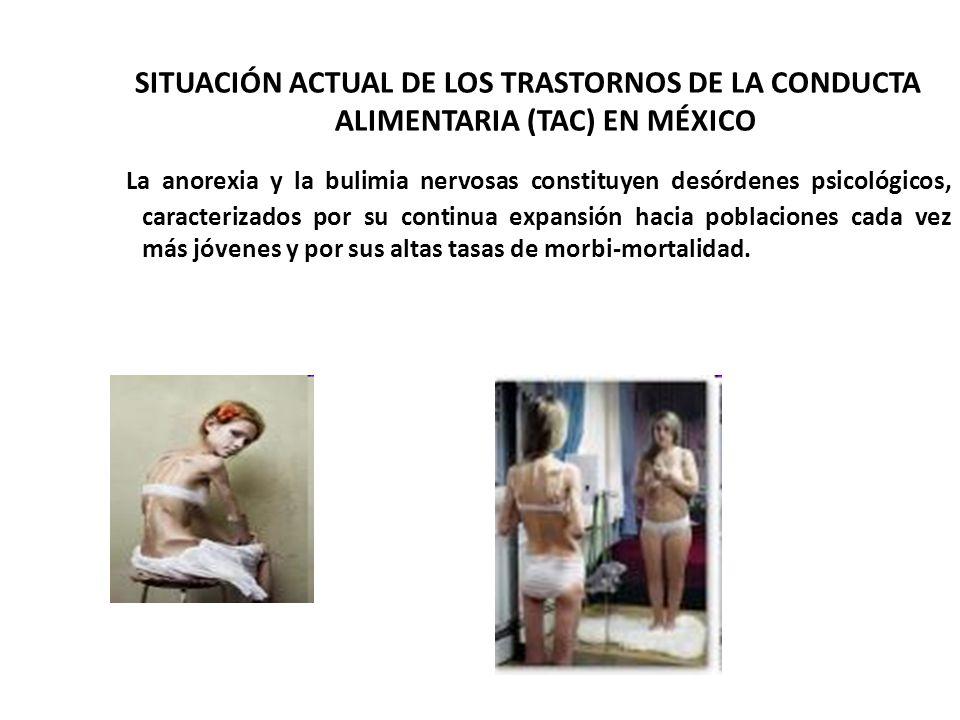 SITUACIÓN ACTUAL DE LOS TRASTORNOS DE LA CONDUCTA ALIMENTARIA (TAC) EN MÉXICO La anorexia y la bulimia nervosas constituyen desórdenes psicológicos, c