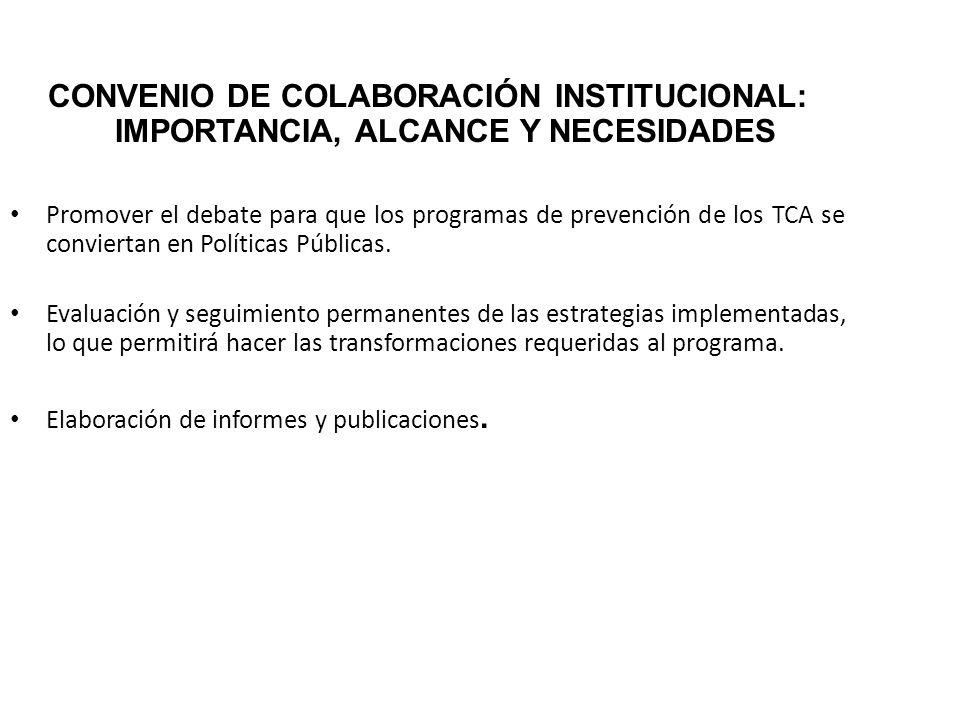 CONVENIO DE COLABORACIÓN INSTITUCIONAL: IMPORTANCIA, ALCANCE Y NECESIDADES Promover el debate para que los programas de prevención de los TCA se convi