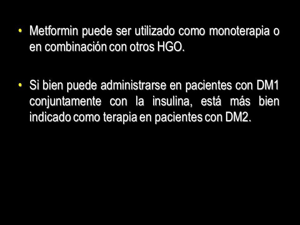 Metformin puede ser utilizado como monoterapia o en combinación con otros HGO.Metformin puede ser utilizado como monoterapia o en combinación con otro