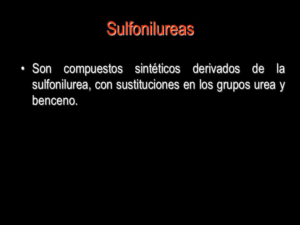 Sulfonilureas Son compuestos sintéticos derivados de la sulfonilurea, con sustituciones en los grupos urea y benceno.Son compuestos sintéticos derivad