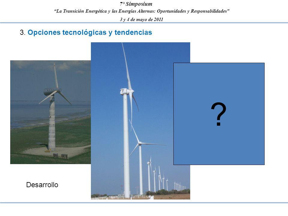 La Transición Energética y las Energías Alternas: Oportunidades y Responsabilidades 3 y 4 de mayo de 2011 7° Simposium ? 3. Opciones tecnológicas y te