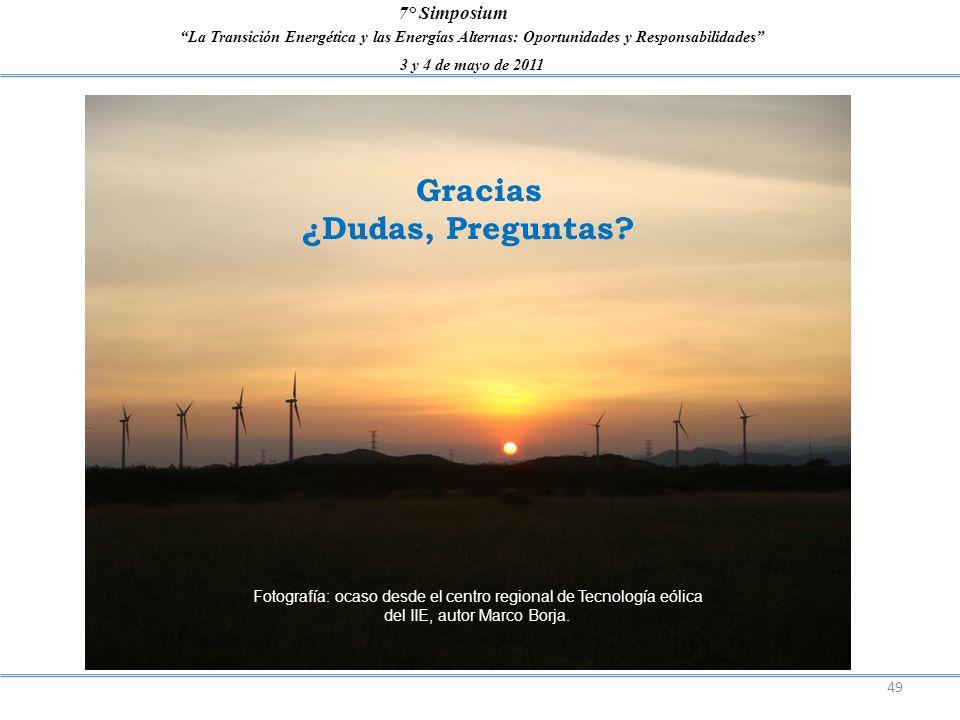 La Transición Energética y las Energías Alternas: Oportunidades y Responsabilidades 3 y 4 de mayo de 2011 7° Simposium 49 Gracias ¿Dudas, Preguntas? F