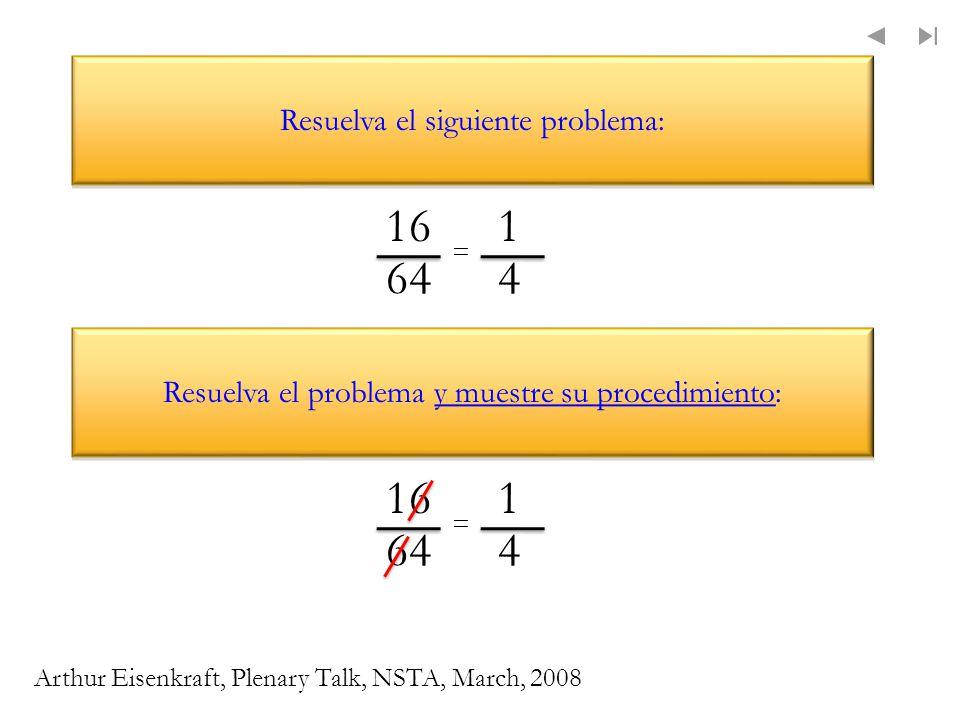 Resuelva el siguiente problema: Resuelva el problema y muestre su procedimiento: 16 64 1 4 = 16 64 1 4 = Arthur Eisenkraft, Plenary Talk, NSTA, March,