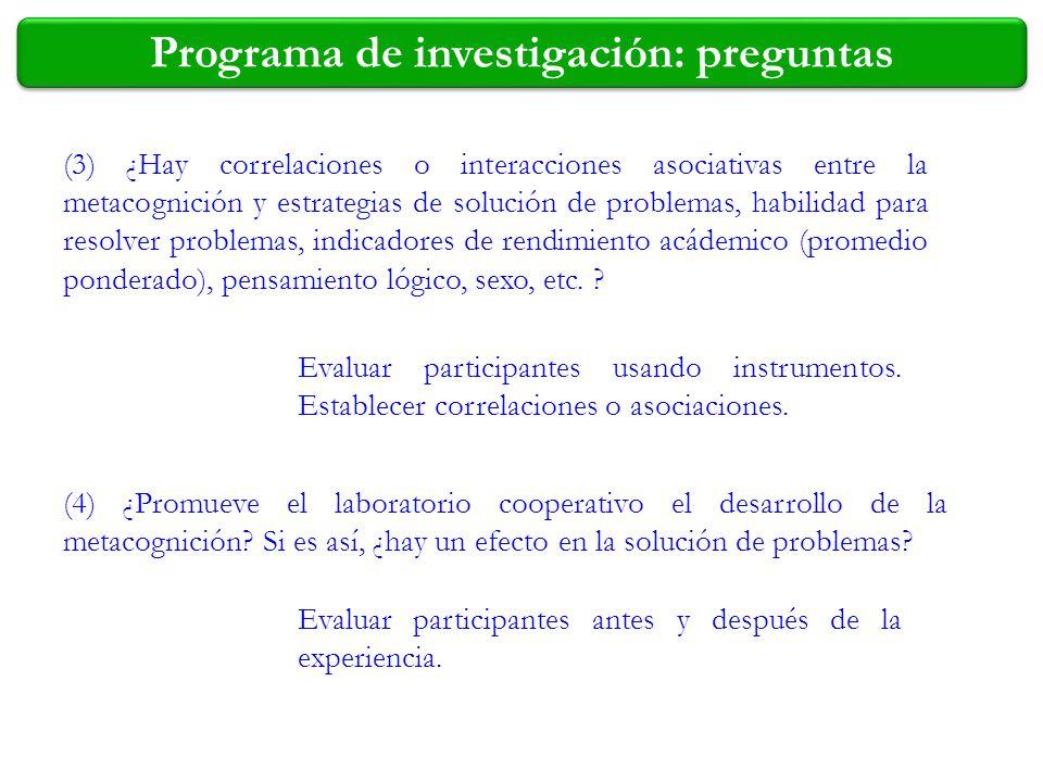 Programa de investigación: preguntas (3) ¿Hay correlaciones o interacciones asociativas entre la metacognición y estrategias de solución de problemas,