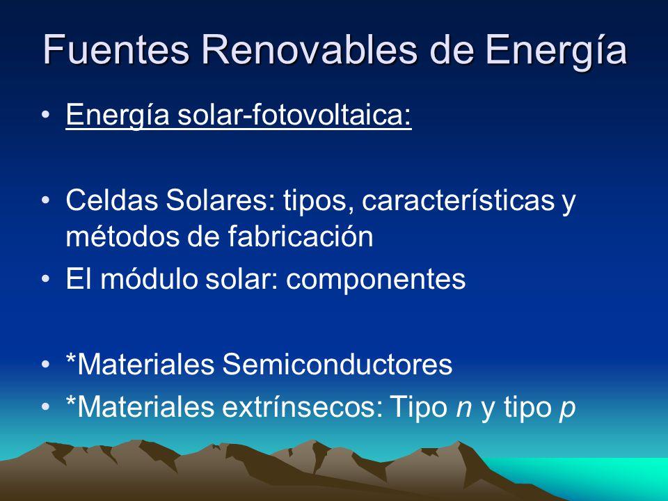 Fuentes Renovables de Energía Energía solar-fotovoltaica: Celdas Solares: tipos, características y métodos de fabricación El módulo solar: componentes