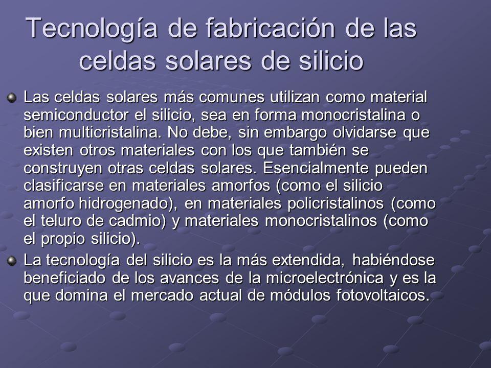 Tecnología de fabricación de las celdas solares de silicio Las celdas solares más comunes utilizan como material semiconductor el silicio, sea en form