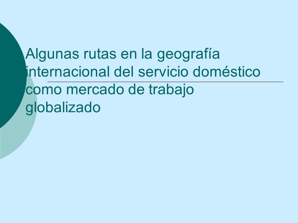 Algunas rutas en la geografía internacional del servicio doméstico como mercado de trabajo globalizado