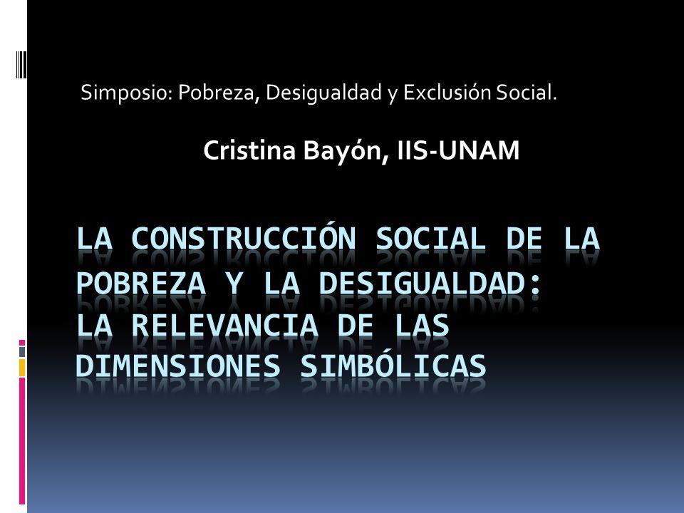 Simposi0: Pobreza, Desigualdad y Exclusión Social. Cristina Bayón, IIS-UNAM