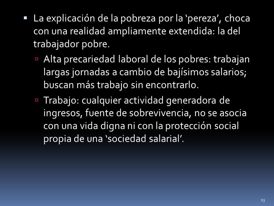 La explicación de la pobreza por la pereza, choca con una realidad ampliamente extendida: la del trabajador pobre. Alta precariedad laboral de los pob