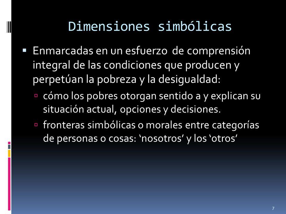 Dimensiones simbólicas Enmarcadas en un esfuerzo de comprensión integral de las condiciones que producen y perpetúan la pobreza y la desigualdad: cómo