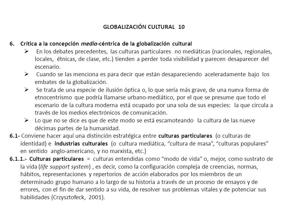 GLOBALIZACIÓN CULTURAL 10 6.Crítica a la concepción media-céntrica de la globalización cultural En los debates precedentes, las culturas particulares