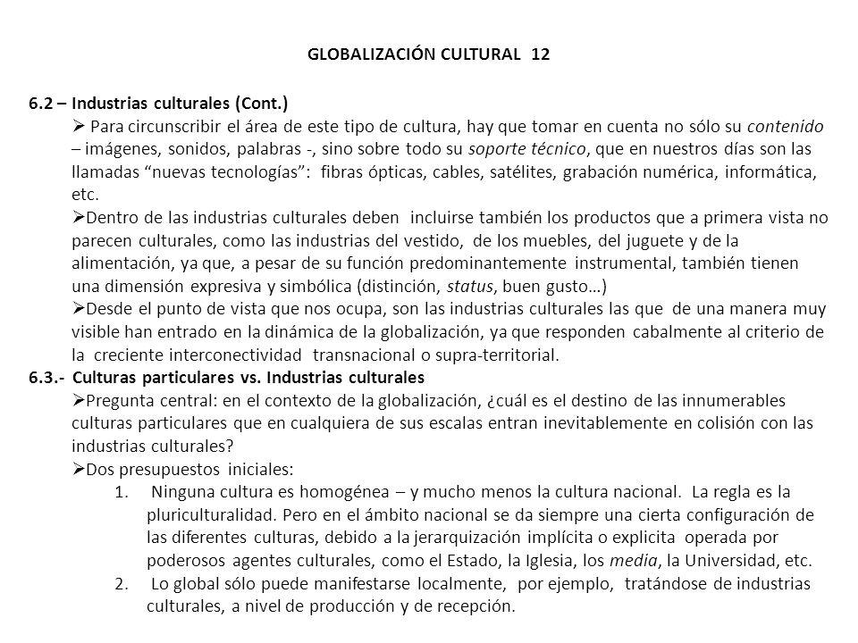 GLOBALIZACIÓN CULTURAL 12 6.2 – Industrias culturales (Cont.) Para circunscribir el área de este tipo de cultura, hay que tomar en cuenta no sólo su c