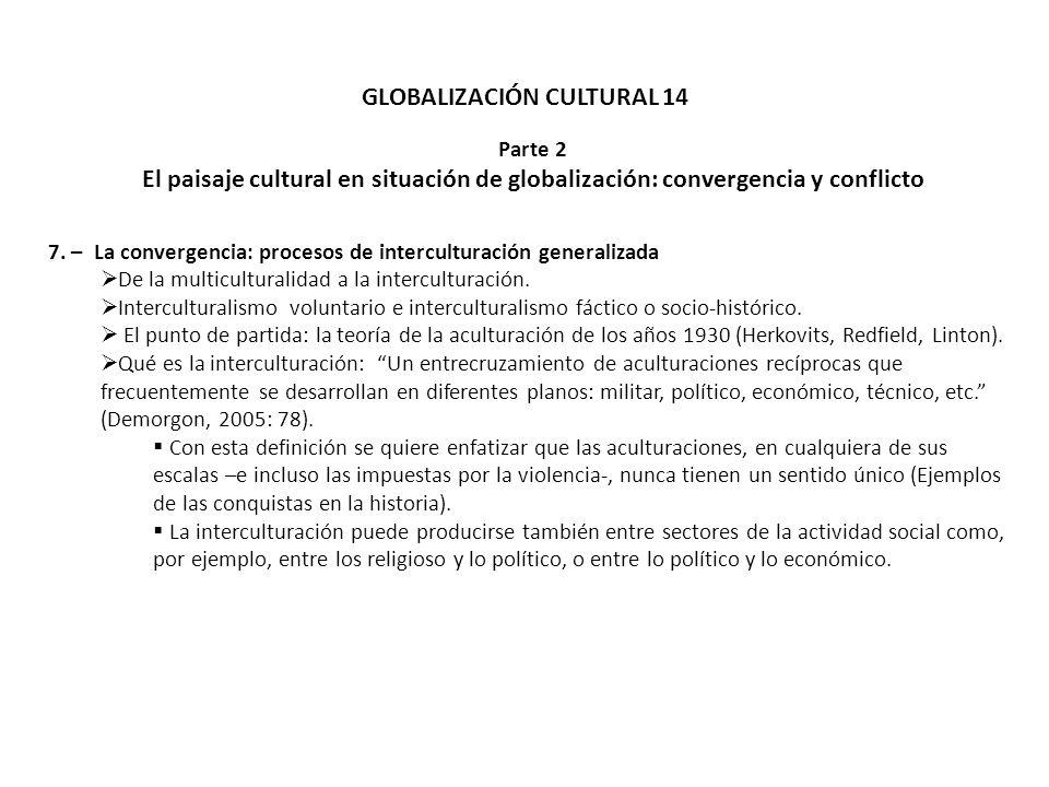 GLOBALIZACIÓN CULTURAL 14 Parte 2 El paisaje cultural en situación de globalización: convergencia y conflicto 7. – La convergencia: procesos de interc