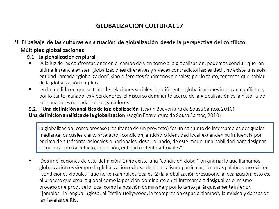 GLOBALIZACIÓN CULTURAL 17 9. El paisaje de las culturas en situación de globalización desde la perspectiva del conflicto. Múltiples globalizaciones 9.