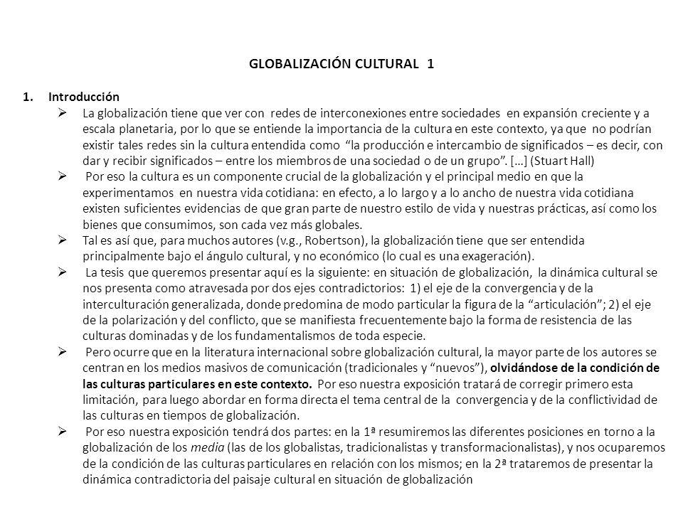 GLOBALIZACIÓN CULTURAL 1 1.Introducción La globalización tiene que ver con redes de interconexiones entre sociedades en expansión creciente y a escala