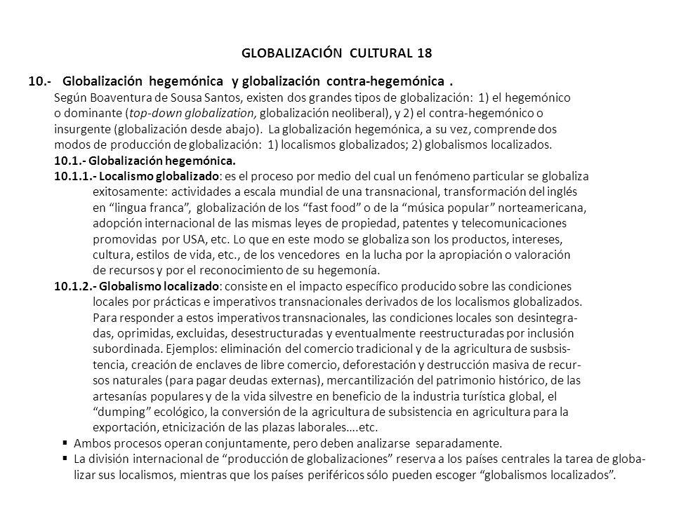 GLOBALIZACIÓN CULTURAL 18 10.- Globalización hegemónica y globalización contra-hegemónica. Según Boaventura de Sousa Santos, existen dos grandes tipos