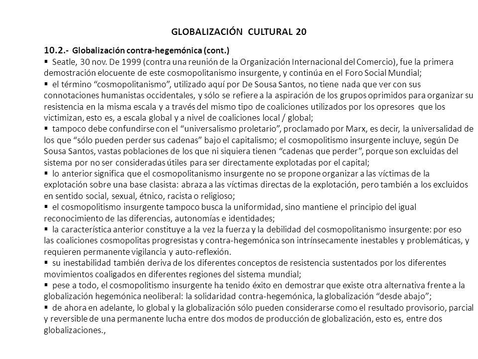 GLOBALIZACIÓN CULTURAL 20 10.2.- Globalización contra-hegemónica (cont.) Seatle, 30 nov. De 1999 (contra una reunión de la Organización Internacional